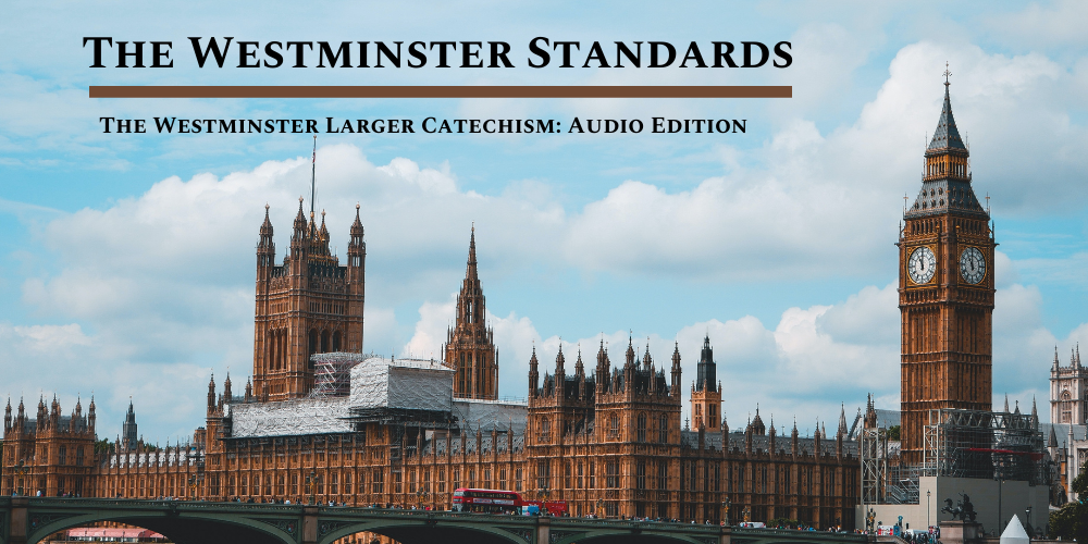 The Westminster Larger Catechism: Audio